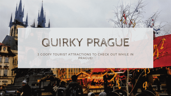 """""""quirky tourist attractions in Prague"""""""