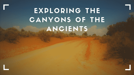 """""""canyons of the ancients"""""""
