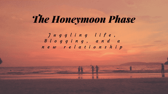 """the honeymoon phase"""