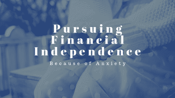 """""""Pursuing financial independence because of anxiety"""""""