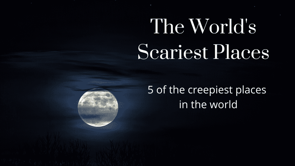 worlds scariest places