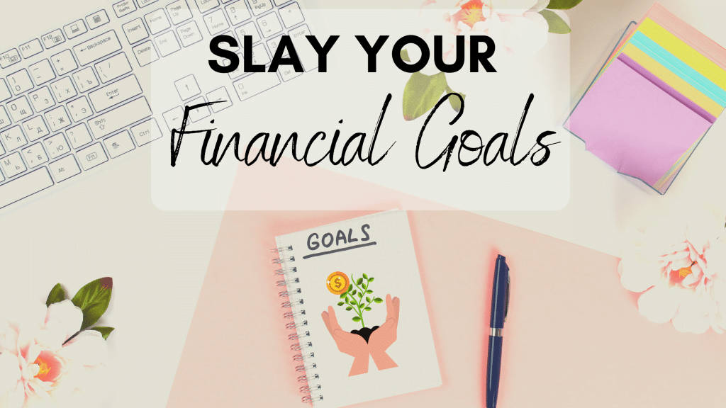 slay your financial goals